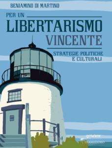 Beniamino Di Martino – Per un libertarismo vincente. Strategie politiche e culturali